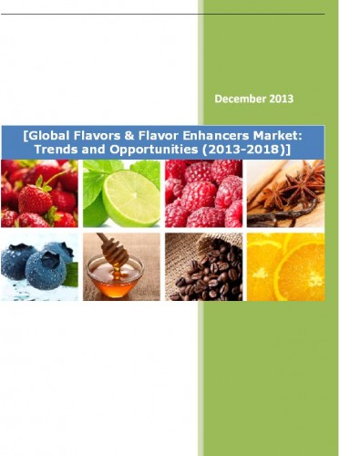 Global Flavors & Flavor Enhancers Market (2013-2018) - Business Research Reports