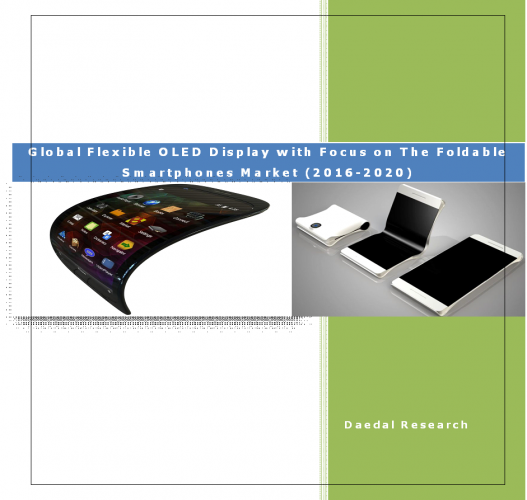 Global Flexible OLED Display with Focus on The Foldable Smartphones Market (2016-2020)