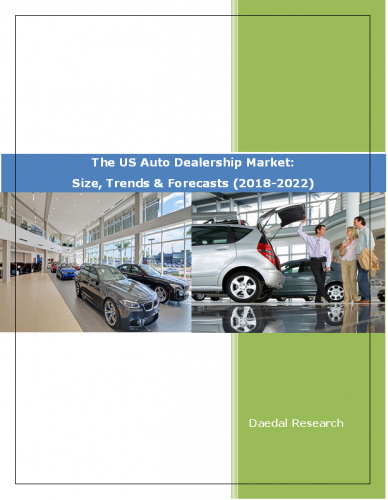 The US Auto Dealership Market Report: Size, Trends & Forecasts (2018-2022)