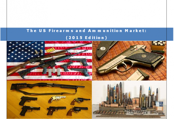 The US Firearms and Ammunition Market 2015 Edition - Business Research Report