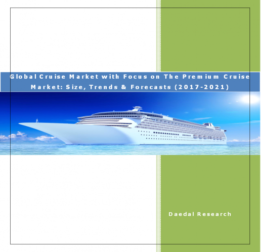 Global Cruise Market Report with Focus on The Premium Cruise Market (2017-2021 Edition)