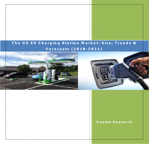 The US EV Charging Station Market Report: Size, Trends & Forecasts (2018-2022)