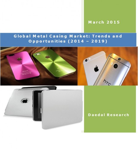 Global Metal Casing Market (2014 – 2019) - Market Research Reports India