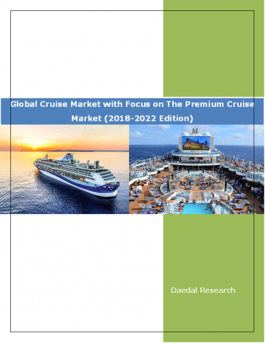Global Cruise Market Report with Focus on The Premium Cruise Market (2018-2022 Edition)