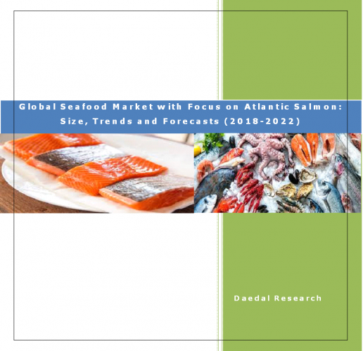 Global Seafood Market Report with Focus on Atlantic Salmon Market: Size, Trends & Forecasts (2018-2022)