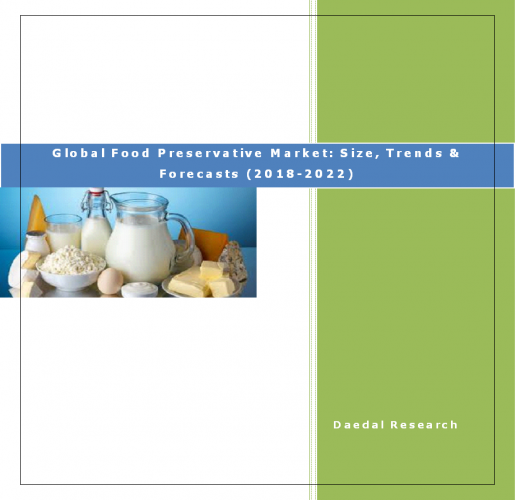 Global Food Preservative Market Report, Food Preservative Market: Size, Trends & Forecasts (2018-2022)