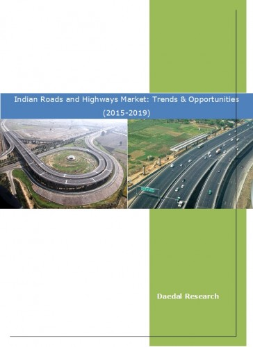 Indian Roads and Highways Market: Trends & Opportunities (2015-2019)