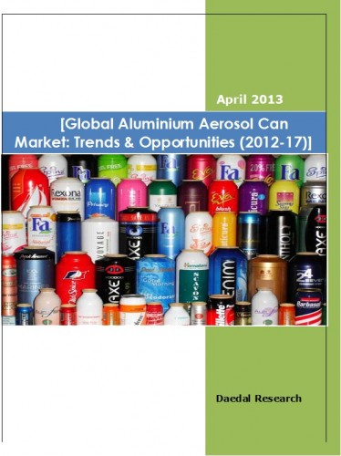 Global Aluminium Aerosol Can Market (2012-17) - Research and Consulting Firms