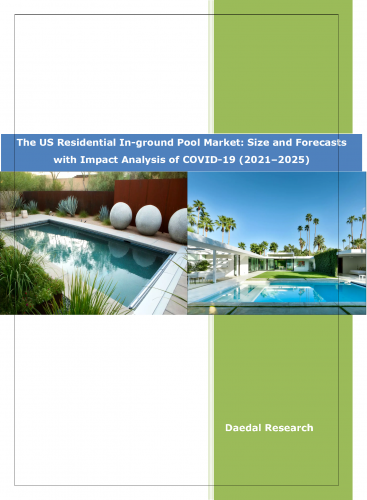 The US Residential In-ground Pool Market: Size & Forecast (2021-2025) with Impact Analysis of COVID-19