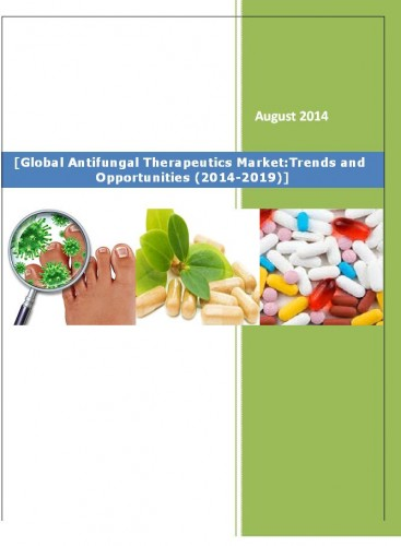 Global Antifungal Therapeutics Market (2014-2019) - Research Reports India